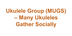 Ukulele Group (MUGS) – Many Ukuleles Gather Socially